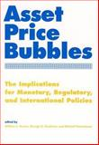 Asset Price Bubbles : The Implications for Monetary, Regulatory, and International Policies, , 0262582538