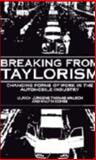 Breaking from Taylorism : Changing Forms of Work in the Automobile Industry, Jürgens, Ulrich and Malsch, Thomas, 0521102537