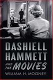 Dashiell Hammett and the Movies, Mooney, William H., 0813562538