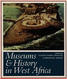 Museums and History in West Africa, Arinze, Emmanuel, 085255253X