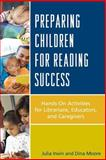 Preparing Children for Reading Success : Hands-On Activities for Librarians, Educators, and Caregivers, Irwin, Julia and Moore, Dina, 0810892537