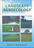 Landscape Agroecology, Wojtkowski, Paul A., 1560222530