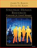 Strategic Human Resources : Frameworks for General Managers, Baron, James N. and Kreps, David M., 0471072532