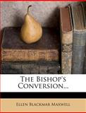 The Bishop's Conversion, Ellen Blackmar Maxwell, 1277242534
