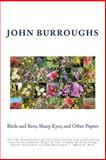 Birds and Bees, Sharp Eyes, and Other Papers, John Burroughs, 149429253X