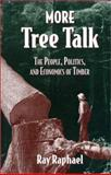 More Tree Talk : The People, Politics and Economics of Timber, Raphael, Ray, 1559632534