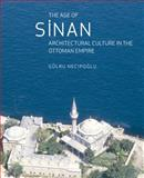 The Age of Sinan : Architectural Culture in the Ottoman Empire, Necipoglu, Gulru, 1861892535