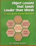 Object Lessons That Speak Louder Than Words : 70 Action-Based Activities That Teach, Becker, Shawnj, 1930572530