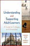 Understanding and Supporting Adult Learners : A Guide for Colleges and Universities, Jacobs, Frederic and Hundley, Stephen P., 0470592540