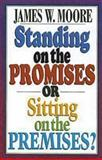 Standing on the Promises or Sitting on the Premises?, James W. Moore, 068764254X