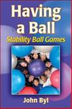 Having a Ball, John Byl, 0736072543