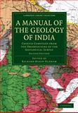 A Manual of the Geology of India : Chiefly Compiled from the Observations of the Geological Survey, Medlicott, H. B., 1108072542