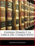 Gaspara Stampa E la Lirica Del Cinquecento, Antonietta Graziani, 1141022540