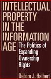 Intellectual Property in the Information Age, Debora J. Halbert, 1567202543