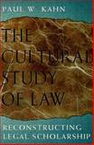 The Cultural Study of Law : Reconstructing Legal Scholarship, Kahn, Paul W., 0226422542