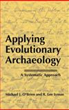 Applying Evolutionary Archaeology : A Systematic Approach, O'Brien, Michael J. and Lyman, R. Lee, 0306462540