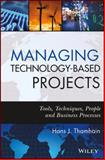 Managing Technology-Based Projects : Tools, Techniques, People and Business Processes, Thamhain, Hans J., 0470402547