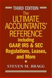 The Ultimate Accountants' Reference : Including GAAP, IRS and SEC Regulations, Leases, and More, Bragg, Steven M., 047057254X
