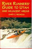 The River Runners' Guide to Utah and Adjacent Areas, Nichols, Gary C., 0874802547