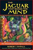Jaguar That Roams the Mind : An Amazonian Plant Spirit Odyssey, Tindall, Robert, 1594772541