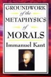 Kant : Groundwork of the Metaphysics of Morals, Kant, Immanual, 1604592540