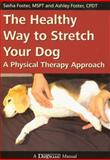 The Healthy Way to Stretch Your Dog, Sasha Foster and Ashley Foster, 1929242549