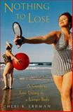 Nothing to Lose : A Guide to Sane Living in a Larger Body, Erdman, Cheri K., 0062512544