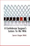 A Confederate Surgeon's Letters to His Wife, Spencer Glasgow Welch, 1110612540