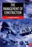 The Management of Construction : A Project Lifecycle Approach, Bennett, F. Lawrence, 0750652543