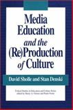 Media Education and the (Re)Production of Culture, Scholle, David and Denski, Stan, 0897892542