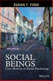Social Beings : Core Motives in Social Psychology, Fiske, Susan T., 1118552547