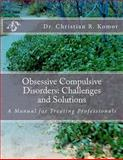 Obsessive Compulsive Disorders - Challenges and Solutions, Christian R. Komor, 1478302542