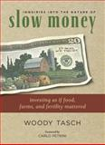 Inquiries into the Nature of Slow Money, Woody Tasch, 1603582541