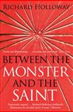 Between the Monster and the Saint, Richard Holloway, 184767254X