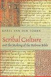 Scribal Culture and the Making of the Hebrew Bible, Karel van der Toorn and K. van der Toorn, 0674032543