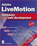 Adobe LiveMotion Fast and Easy Web Development, Murray, Kathy and Murray, Katherine, 0761532544