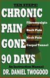Chronic Pain Gone 90 Days, Daniel Twogood, 0963112546