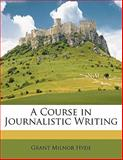 A Course in Journalistic Writing, Grant Milnor Hyde, 1144732549