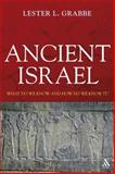 Ancient Israel : What Do We Know and How Do We Know It?, Grabbe, Lester L. and Grabbe, 056703254X
