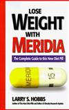 Lose Weight with Meridia, Larry S. Hobbs, Larry S. Hobbe, 096396254X