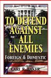 To Defend Against All Enemies, Carl R. Baker, 0982842546