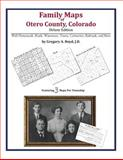 Family Maps of Otero County Colorado, Deluxe Edition : With Homesteads, Roads, Waterways, Towns, Cemeteries, Railroads, and More, Boyd, Gregory A., 1420312545