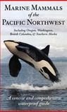 Marine Mammals of the Pacific Northwest : Including Oregon, Washington, British Columbia and Southern Alaska, Folkens, Pieter, 1550172549