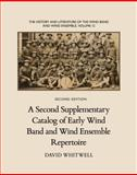 A Second Supplementary Catalog of Early Wind Band and Wind Ensemble Repertoire, David Whitwell, 1936512548