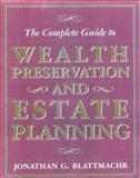 Complete Guide to Wealth Preservation and Estate Planning, Jonathan G. Blattmachr, 0895262541