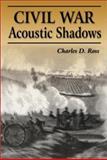 Civil War Acoustic Shadows, Charles D. Ross, 1572492546