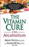 The Vitamin Cure for Alcoholism, Abram Hoffer and Andrew W. Saul, 159120254X