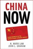 China Now : Doing Business in the World's Most Dynamic Market, Lam, N. Mark and Graham, John L., 0071472541