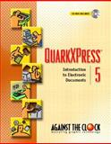QuarkXPress 5 : Introduction to Electronic Documents, Against the Clock, Inc. Staff, 0130942545