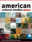 American Cultural Studies : A Reader, Hartley, John and Pearson, Roberta E., 0198742541